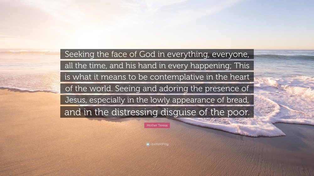 1801198-Mother-Teresa-Quote-Seeking-the-face-of-God-in-everything-everyone